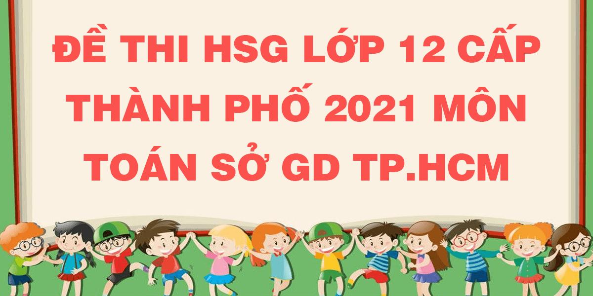de-thi-hsg-lop-12-mon-toan-2021-cap-thanh-pho-so-gd-tphcm.png