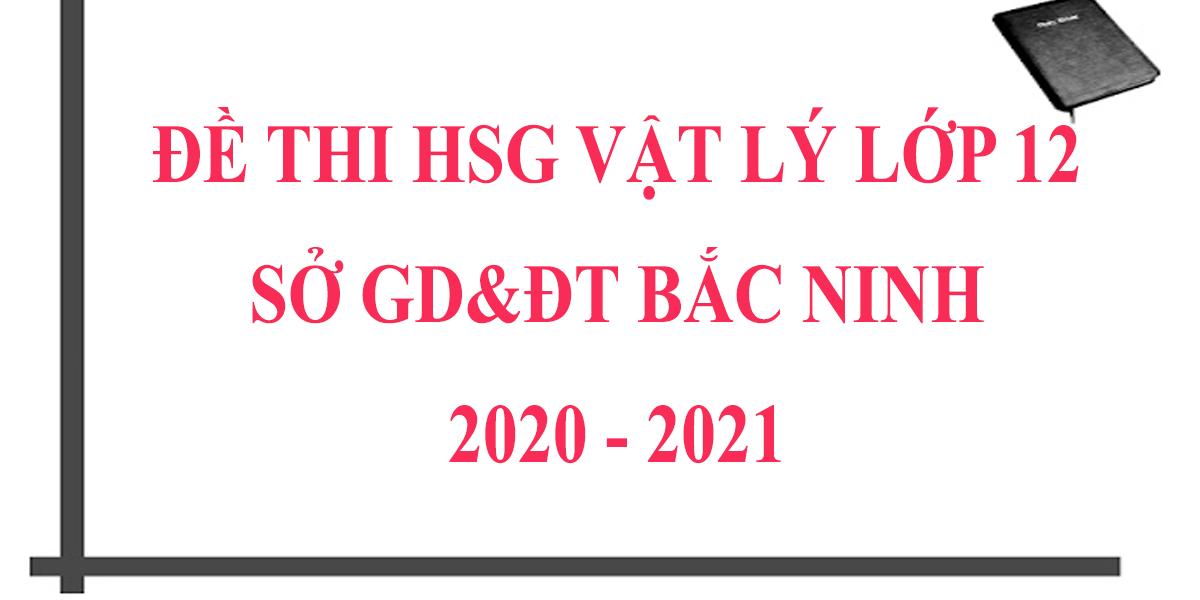 de-thi-hsg-vat-ly-12-nam-2021-cap-tinh-so-giao-duc-bac-ninh.png