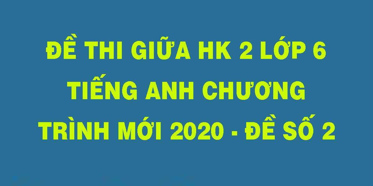 de-thhi-giua-hk-2-lop-6-tieng-anh-chuong-trinh-moi-2020-de-so-2.png