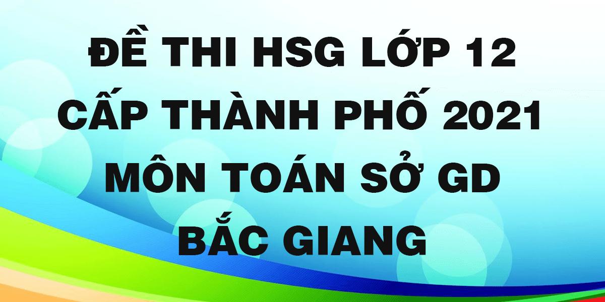 de-thi-hsg-lop-12-mon-toan-cap-thanh-pho-so-gd-bac-giang.png