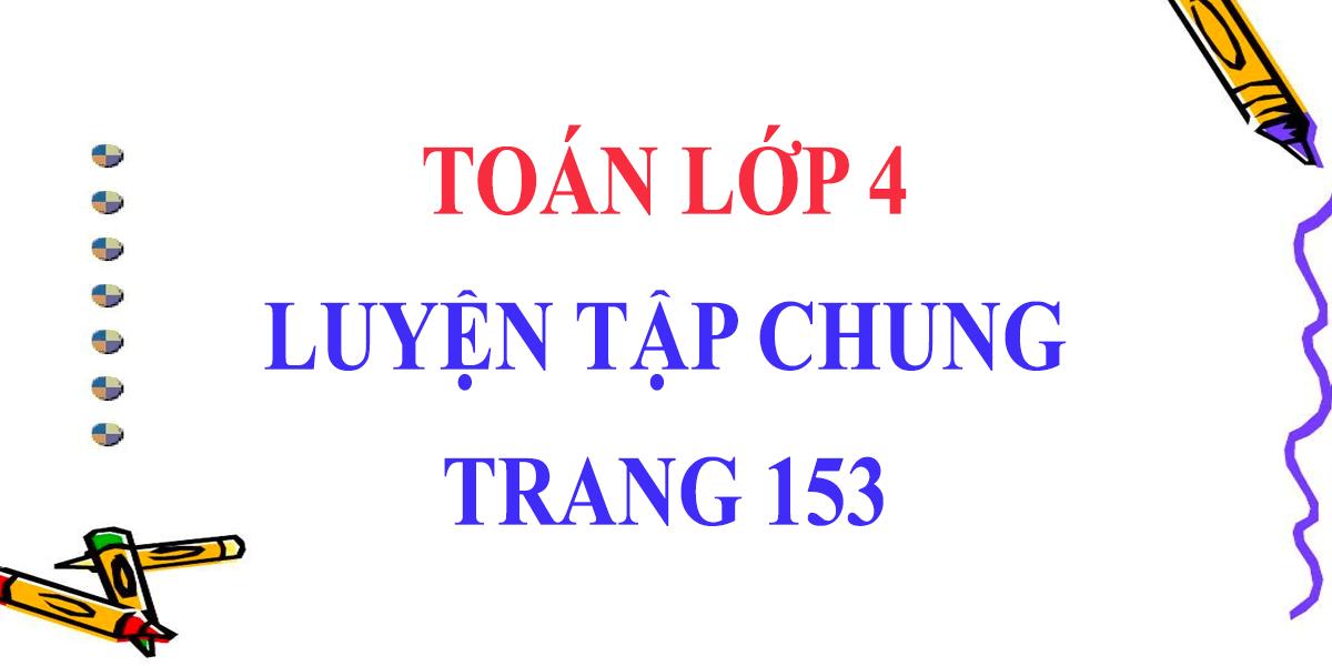 giai-toan-lop-4-trang-153-luyen-tap-chung-hay-nhat.png