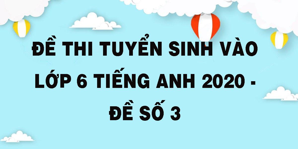 de-thi-tuyen-sinh-vao-lop-6-tieng-anh-2020-de-so-3.png