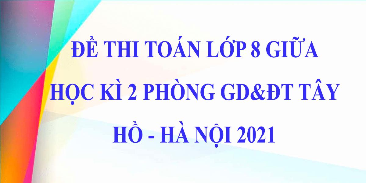 de-thi-giua-hoc-ki-2-lop-8-mon-toan-2021-phong-gddt-tay-ho-ha-noi-7.png