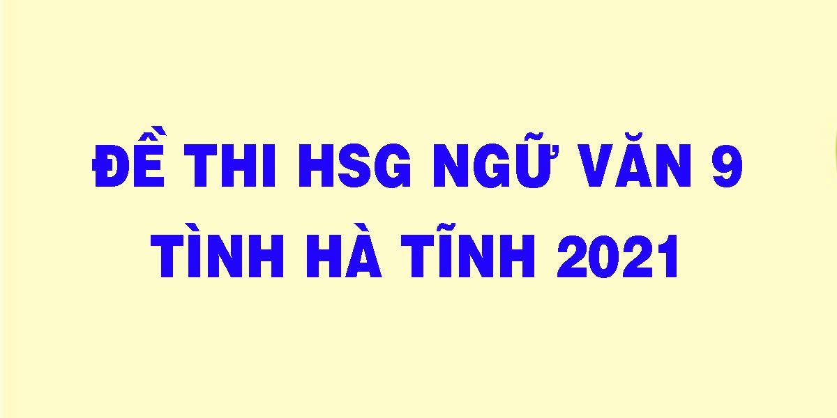 de-thi-hsg-ngu-van-9-tinh-ha-tinh-2021.png