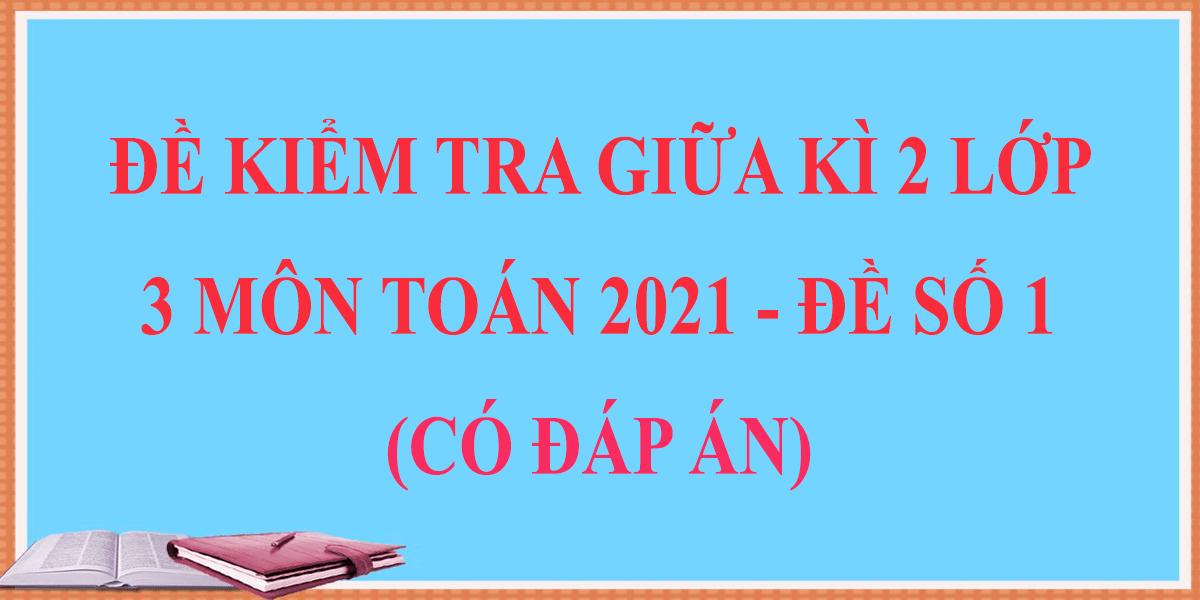 de-thi-giua-hoc-ki-2-lop-3-mon-toan-2021-co-dap-an-de-so-1.png