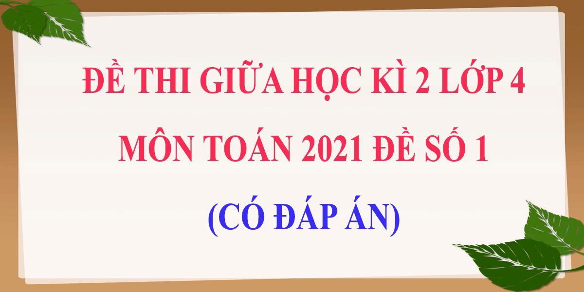 de-thi-giua-hoc-ki-2-lop-4-mon-toan-2021-co-dap-an-de-so-1-6.png