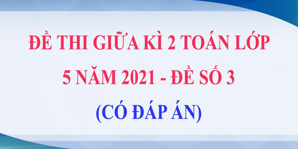 de-thi-giua-ki-2-lop-5-mon-toan-2021-de-so-3-co-dap-an-4.png