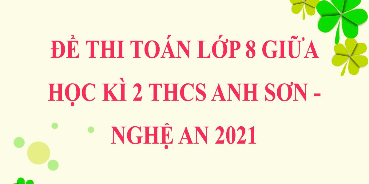 de-thi-giua-hoc-ki-2-lop-8-mon-toan-2021-thcs-anh-son-nghe-an.png