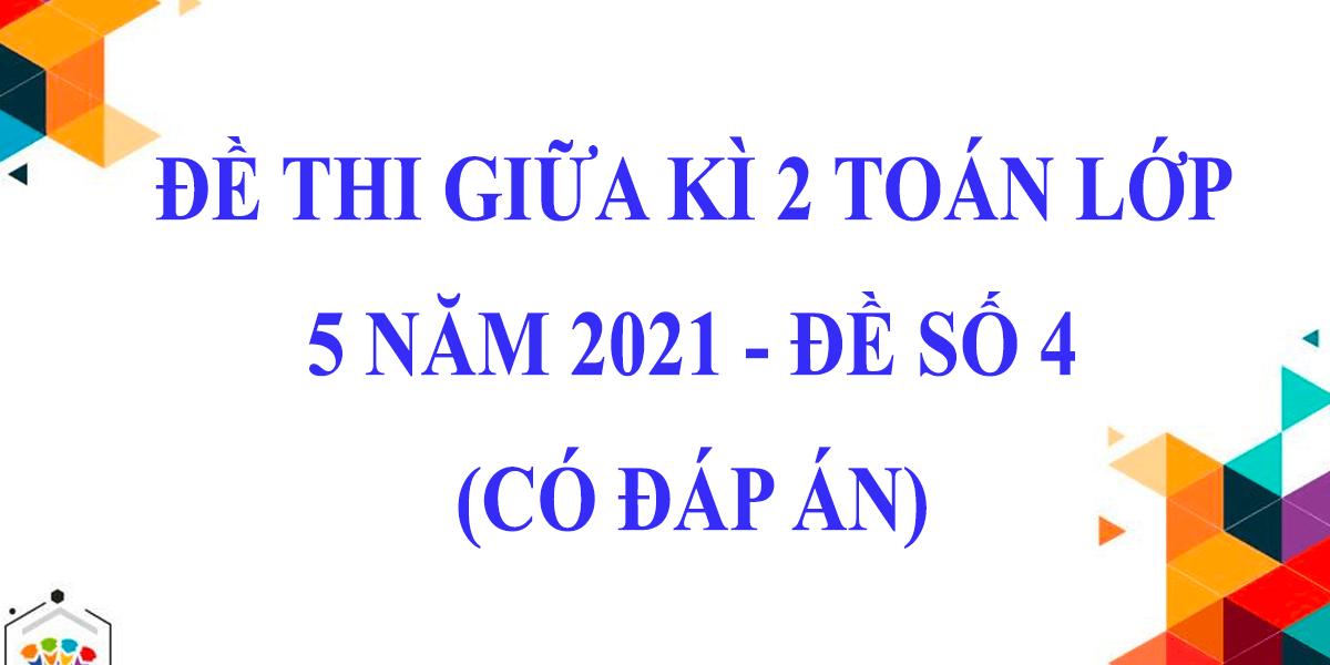 de-thi-giua-ki-2-lop-5-mon-toan-2021-de-so-4-co-dap-an.png
