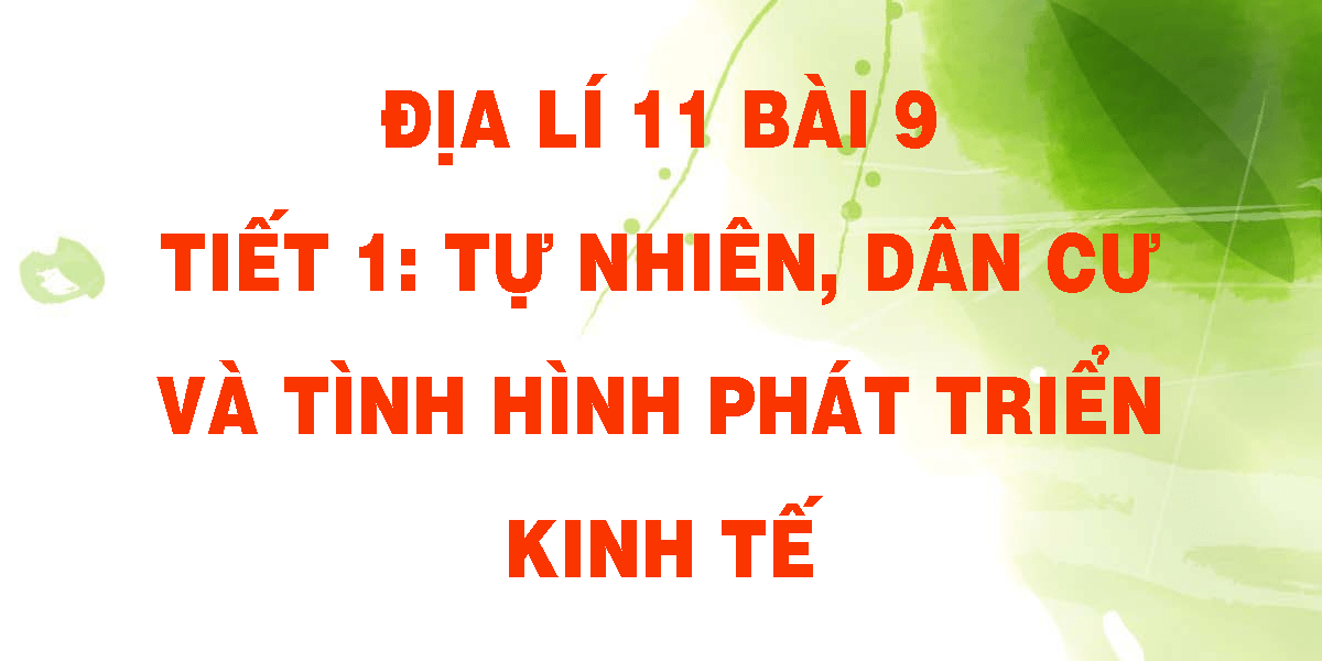 dia-li-11-bai-9-tiet-1-tu-nhien-dan-cu-va-tinh-hinh-phat-trien-kinh-te.png