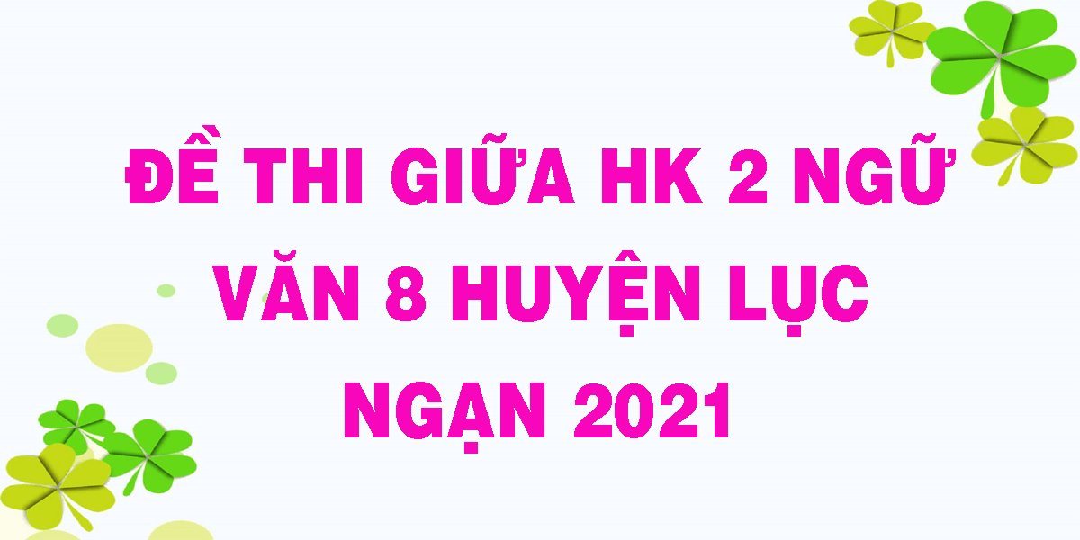de-thi-giua-hk-2-ngu-van-8-huyen-luc-ngan-2021.png