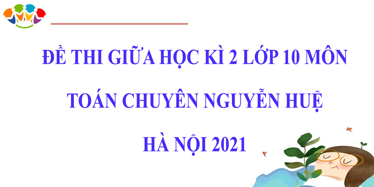 de-thi-giua-hoc-ki-2-lop-10-mon-toan-2021-chuyen-nguyen-hue-ha-noi-4.png