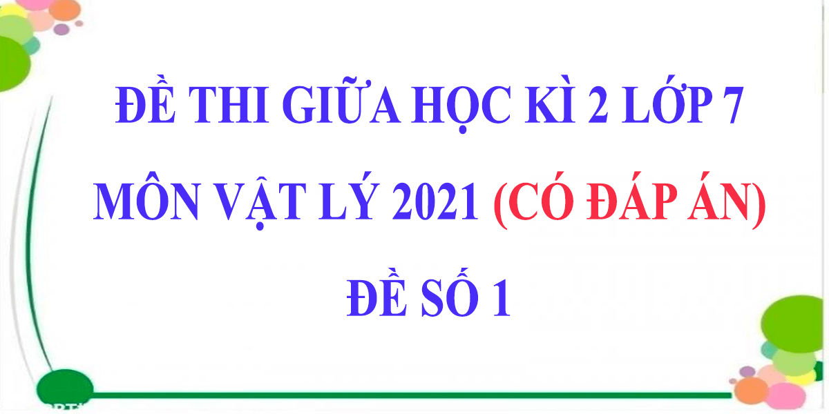de-thi-giua-hoc-ki-2-lop-7-mon-vat-ly-2021-co-dap-an-de-so-1-5.png