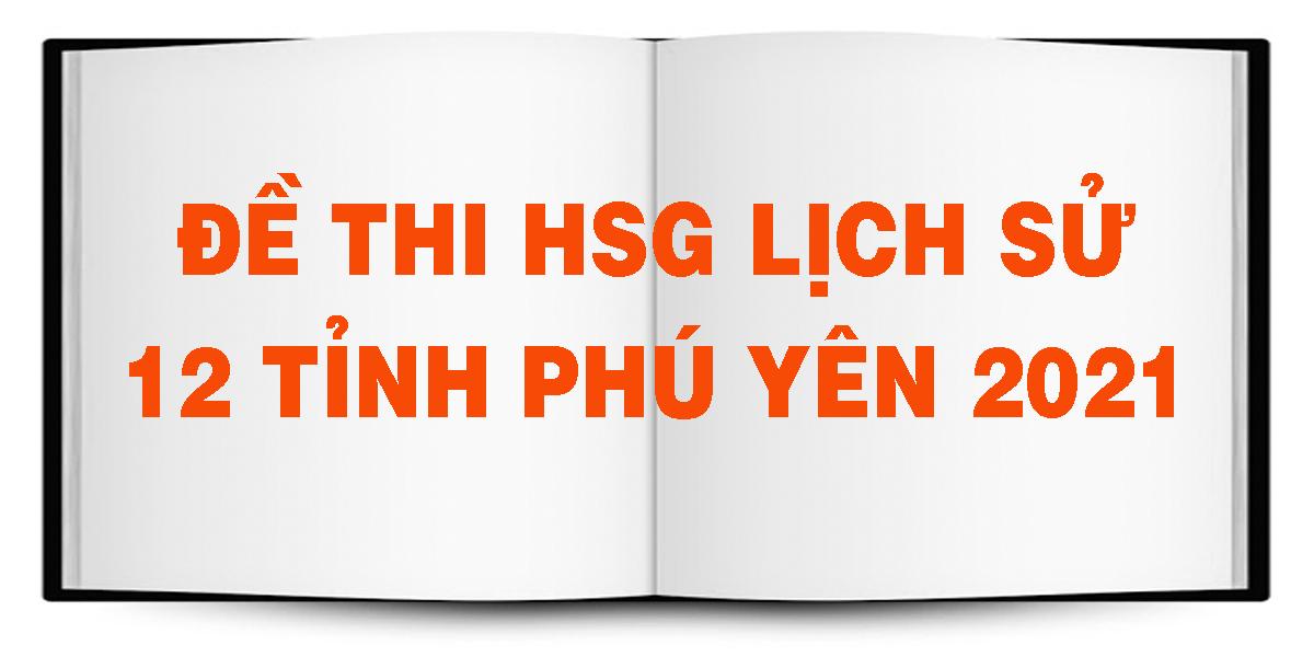 de-thi-hsg-lich-su-12-tinh-phu-yen-2021.png