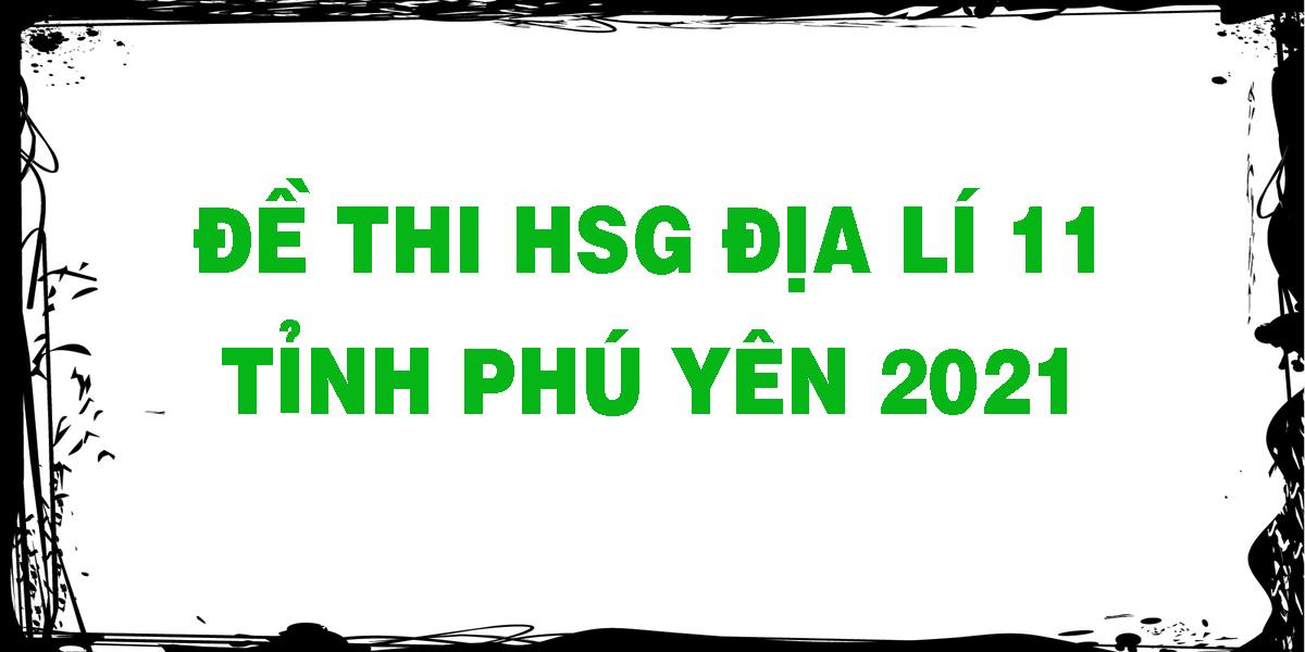 de-thi-hsg-dia-li-11-tinh-phu-yen-2021.png