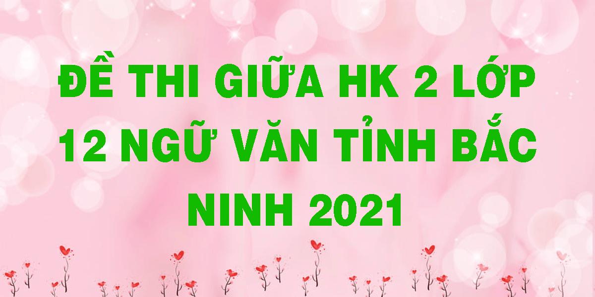 de-thi-giua-hk-2-lop-12-ngu-van-tinh-bac-ninh-2021.png