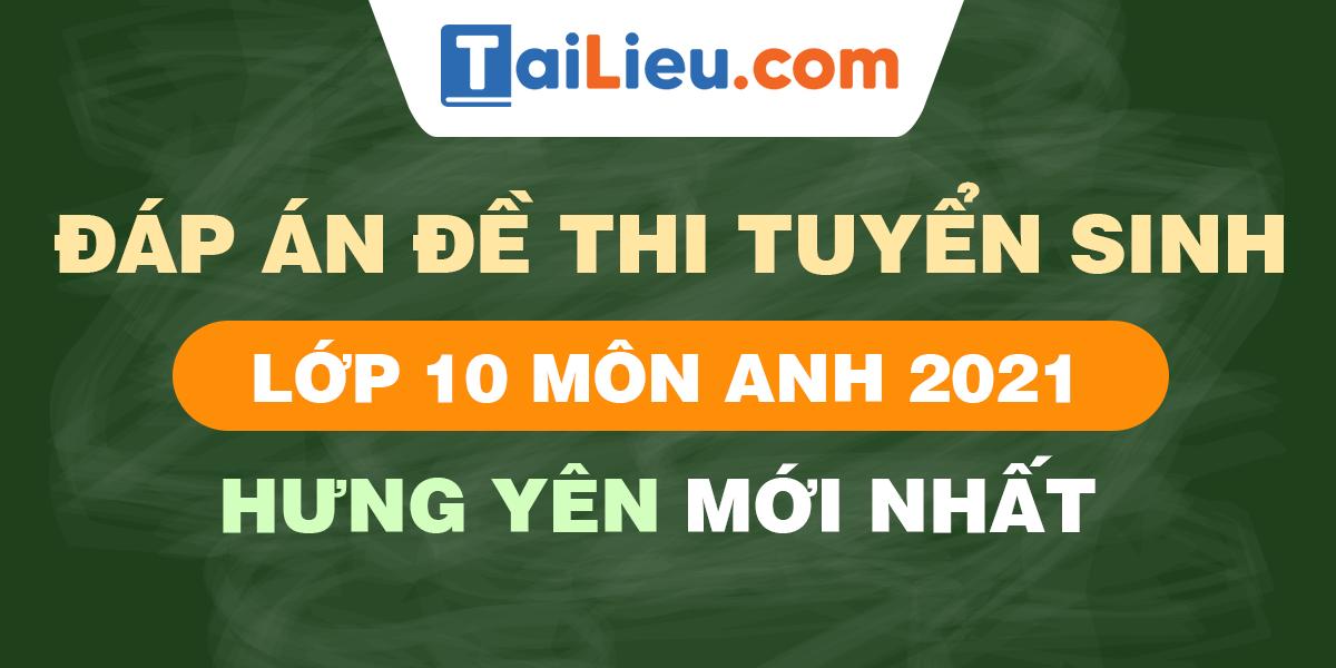 de-thi-vao-lop-10-mon-anh-2021-hung-yen.png