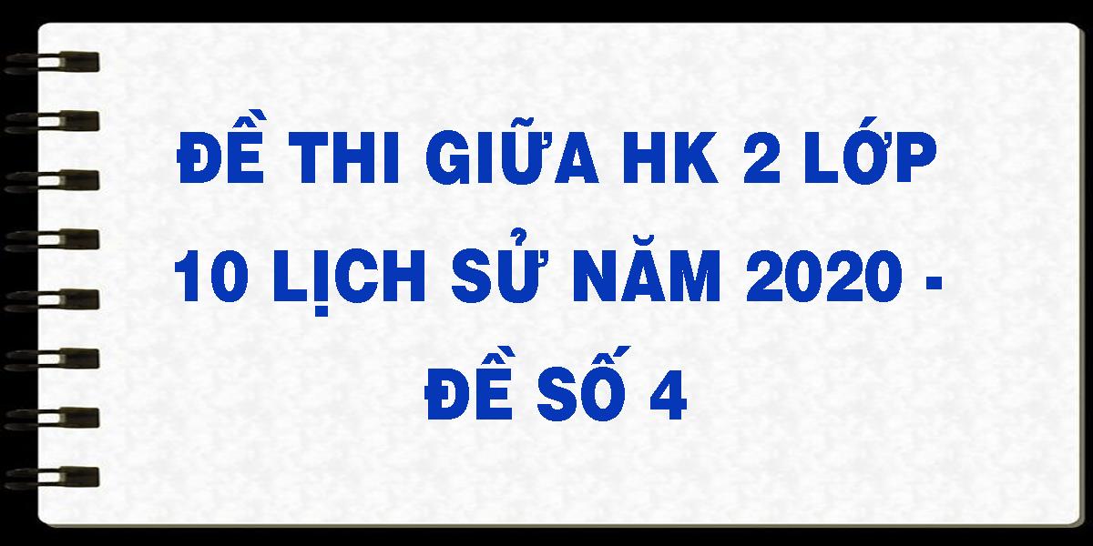 de-thi-giua-hk-2-lop-10-lich-su-nam-2020-de-so-4.png
