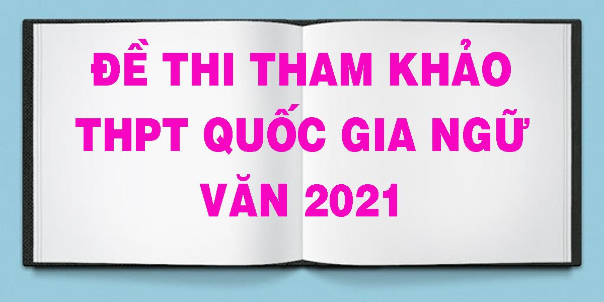 de-thi-tham-khao-thpt-quoc-gia-ngu-van-2021.png