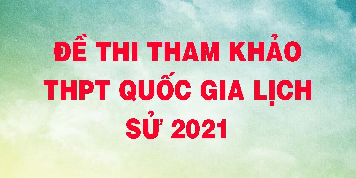 de-thi-tham-khao-thpt-quoc-gia-lich-su-2021.png