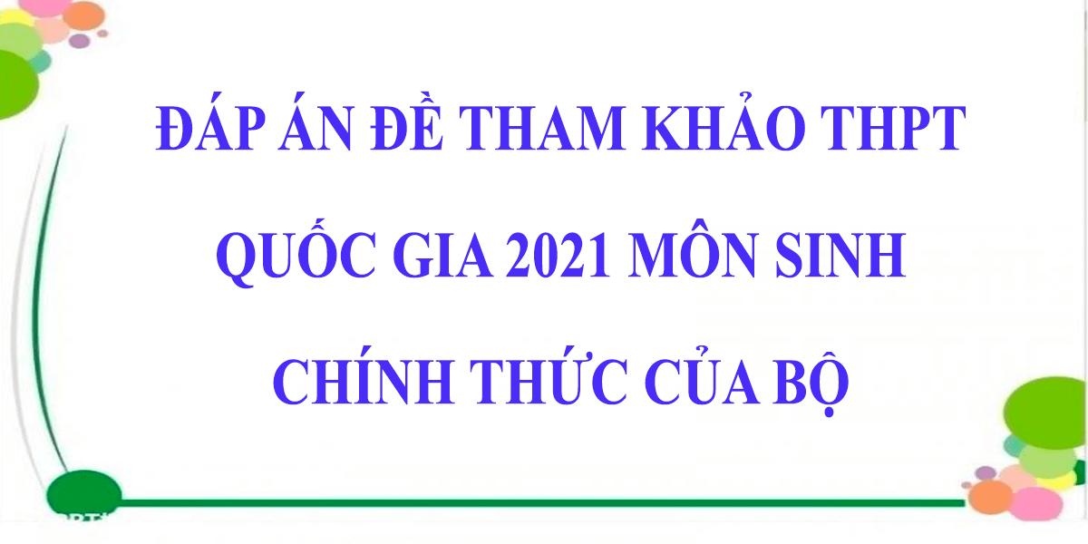 dap-an-de-tham-khao-thpt-quoc-gia-2021-mon-sinh-chinh-thuc-cua-bo.png