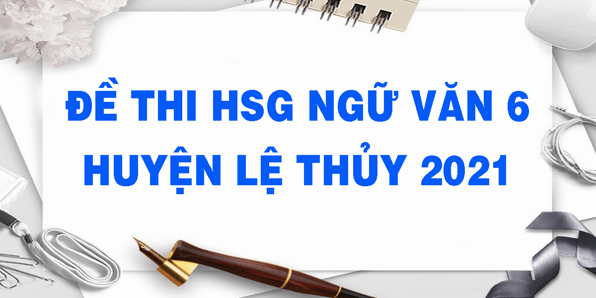 de-thi-hsg-ngu-van-6-huyen-le-thuy-2021.png