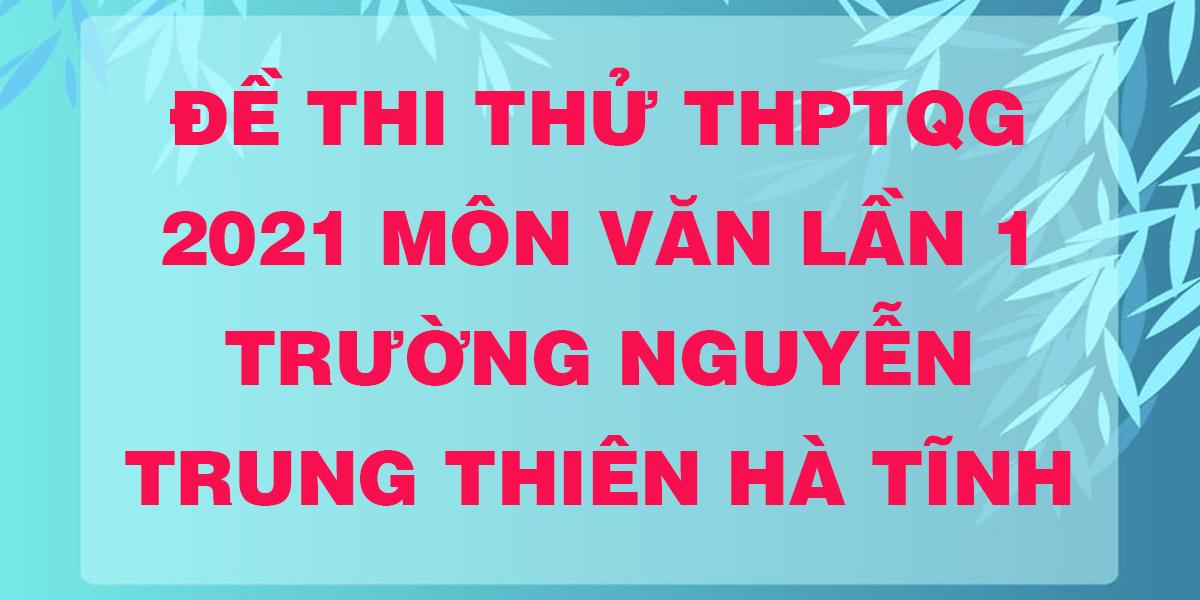 de-thi-thu-thptqg-2021-mon-van-lan-1-truong-nguyen-trung-thien-ha-tinh.png