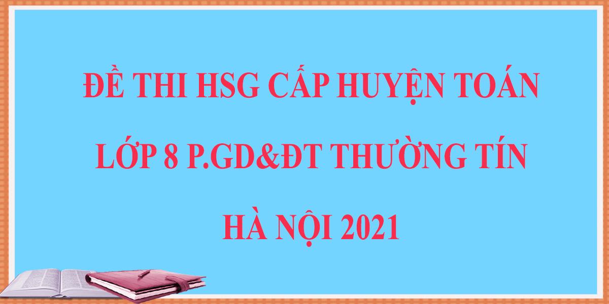 de-thi-hoc-sinh-gioi-toan-8-cap-huyen-2021-phong-gddt-thuong-tin-ha-noi-8.png
