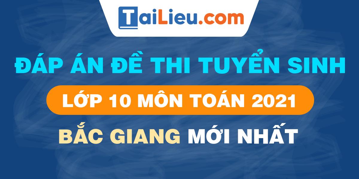 de-thi-vao-lop-10-mon-toan-2021-bac-giang.png