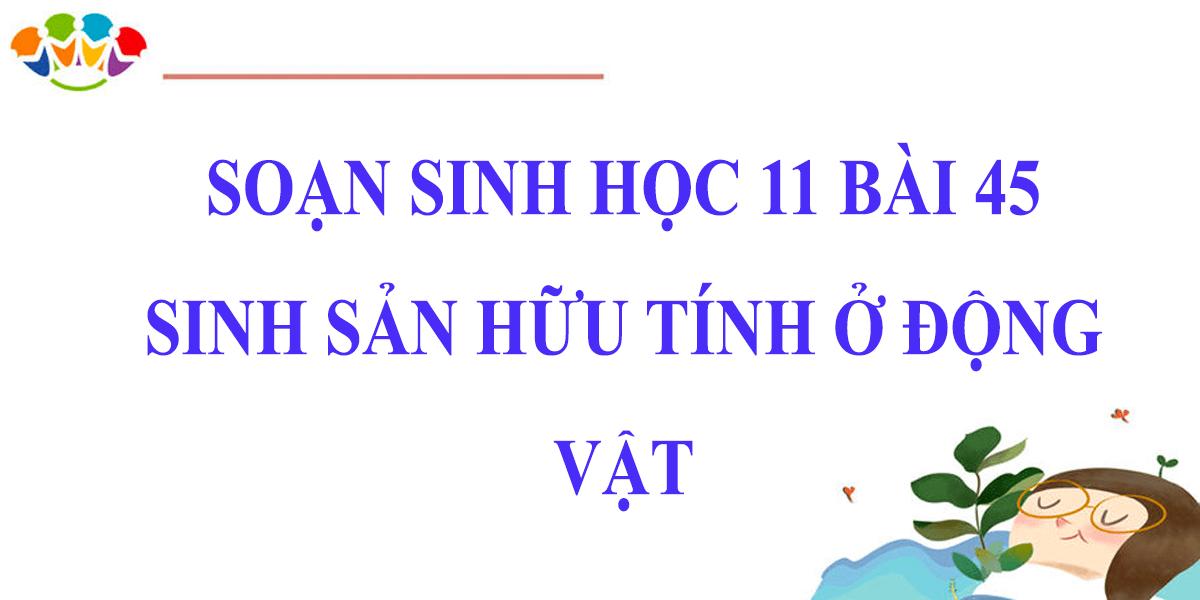 soan-sinh-11-bai-45-sinh-san-huu-tinh-o-dong-vat.png