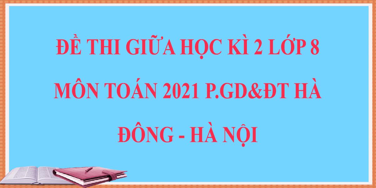 de-thi-giua-hoc-ki-2-lop-8-mon-toan-2021-phong-gddt-ha-dong-ha-noi-4.png