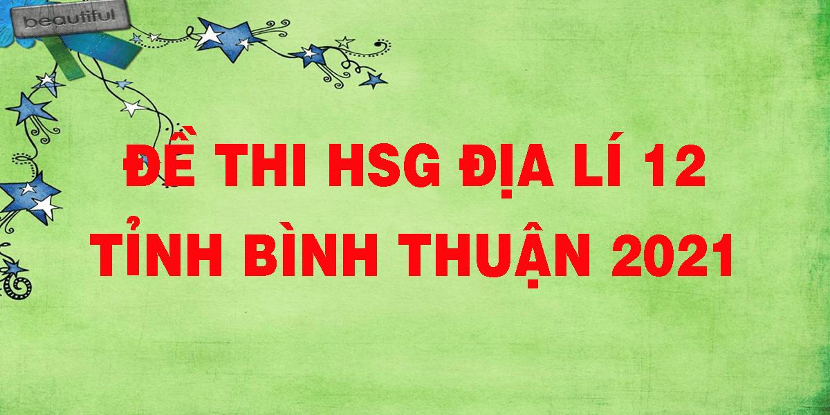 de-thi-hsg-dia-li-12-tinh-binh-thuan-2021.png