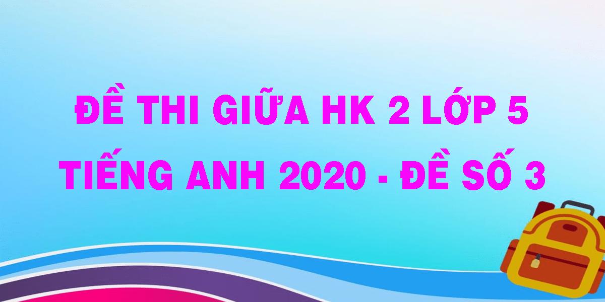 de-thi-giua-hk-2-lop-5-tieng-anh-2020-de-so-3.png