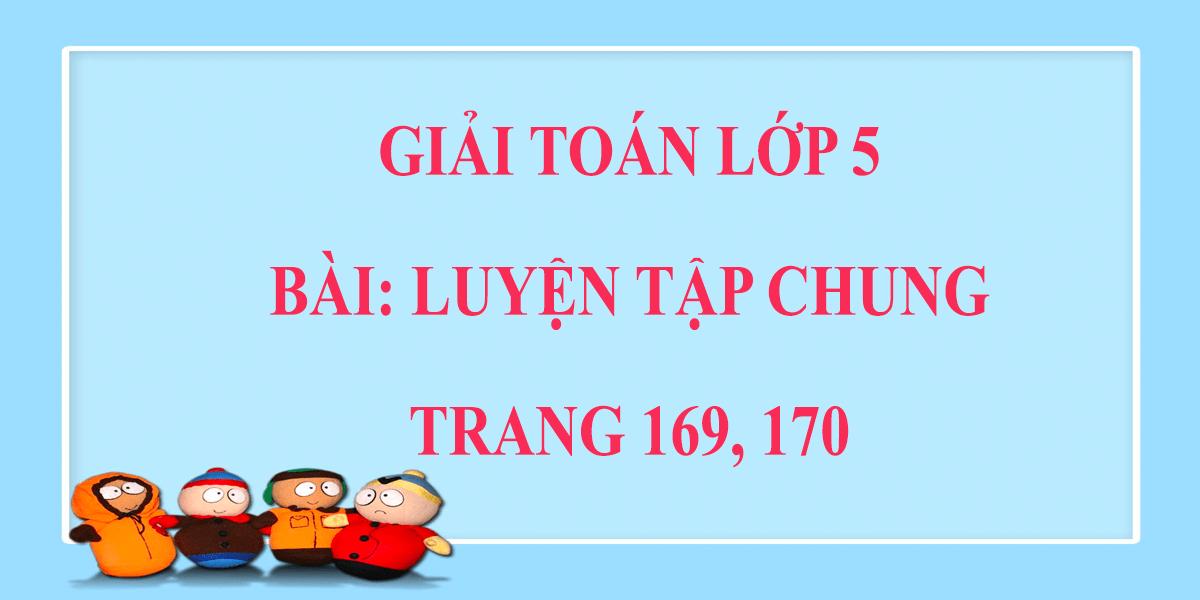 giai-toan-lop-5-trang-169-170-luyen-tap-chung.png