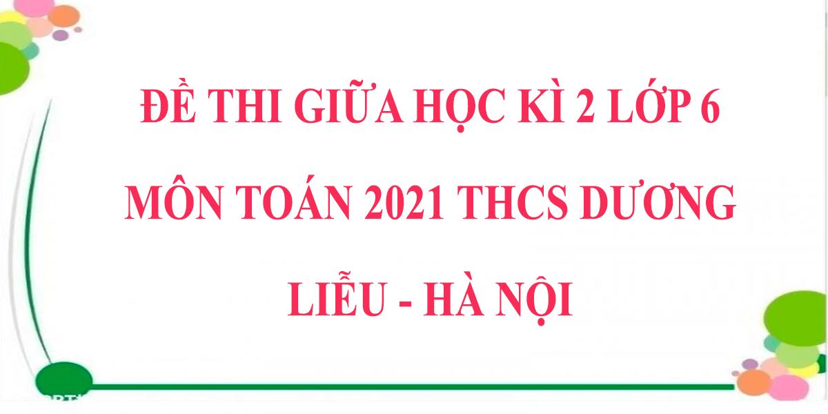 de-thi-toan-lop-6-giua-hoc-ki-2-2021-thcs-duong-lieu-ha-noi.png