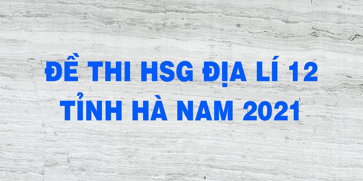 de-thi-hsg-dia-li-12-tinh-ha-nam-2021.png