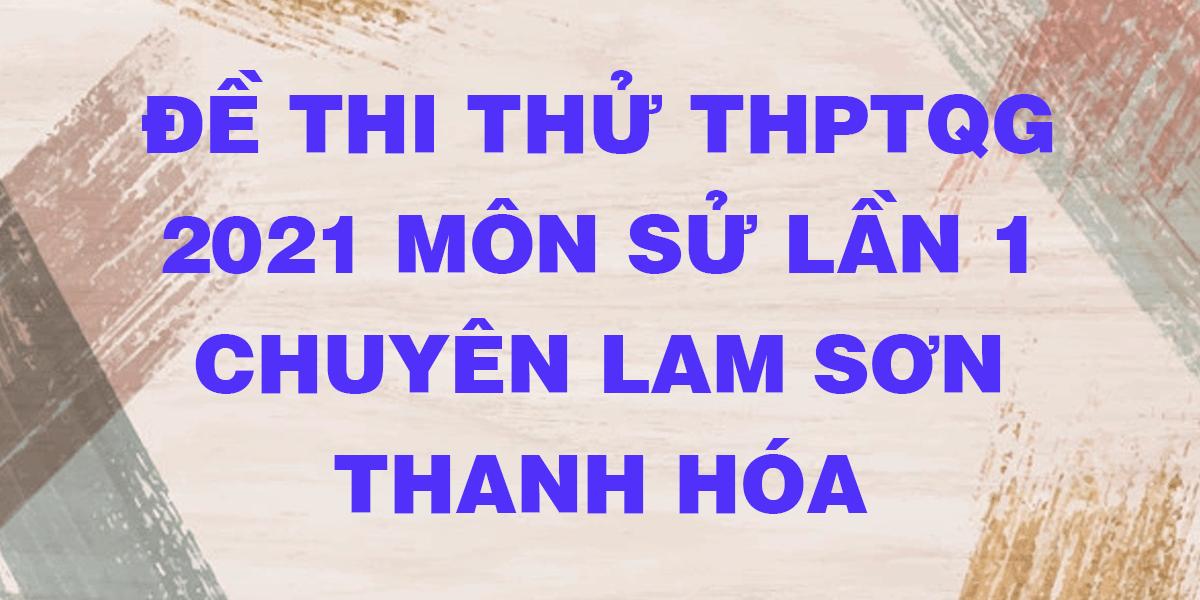 de-thi-thu-tn-thpt-quoc-gia-2021-mon-lich-su-lan-1-chuyen-lam-son-thanh-hoa.png