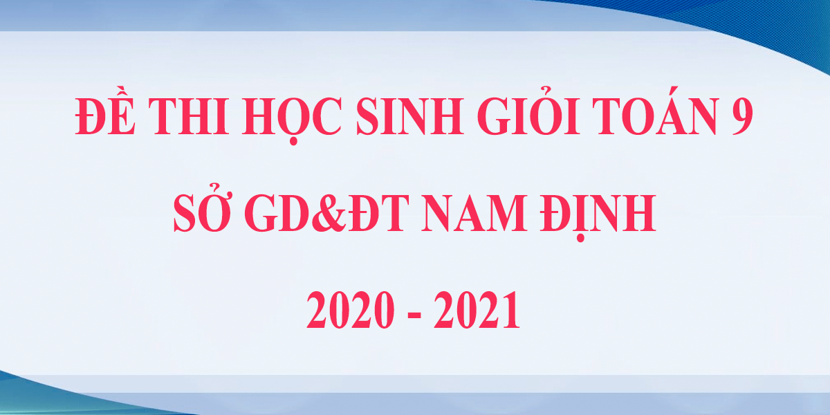 de-thi-hoc-sinh-gioi-toan-9-2021-so-gddt-nam-dinh-1.png