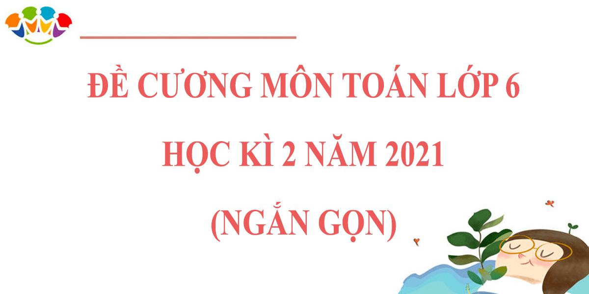 de-cuong-on-tap-toan-6-hoc-ki-2-nam-2021-ngan-gonde-cuong-on-tap-toan-6-hoc-ki-2-nam-2021-ngan-gon.png