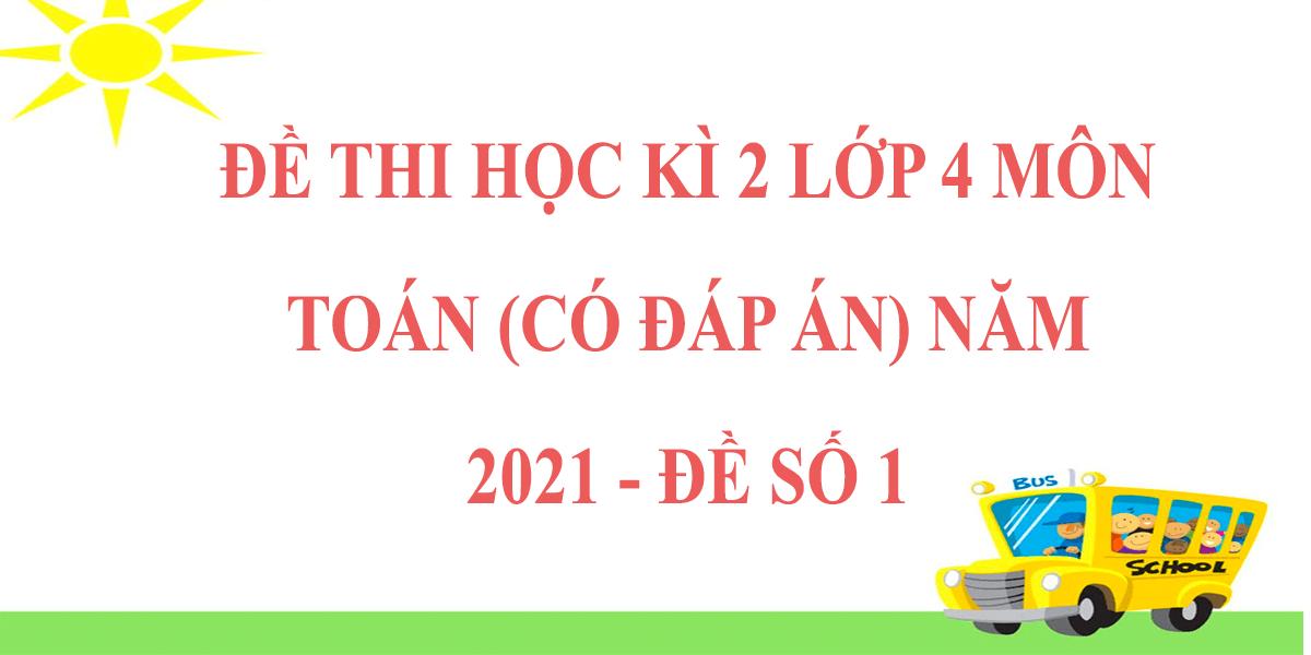 de-thi-hoc-ki-2-lop-4-mon-toan-co-dap-an-2021-de-so-1.png