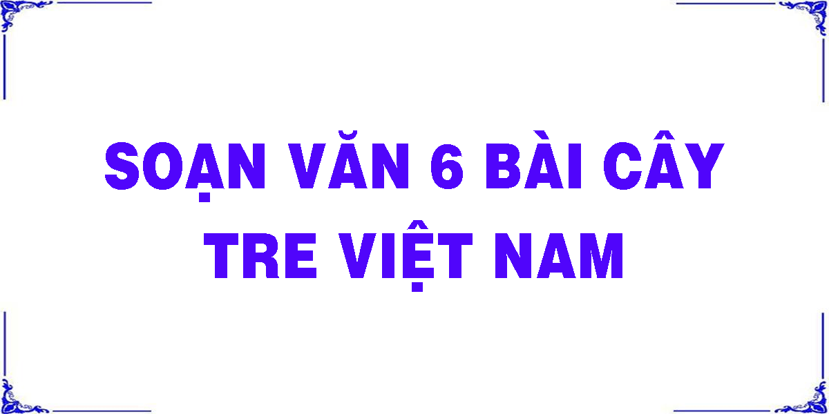 soan-van-6-bai-cay-tre-viet-nam.png