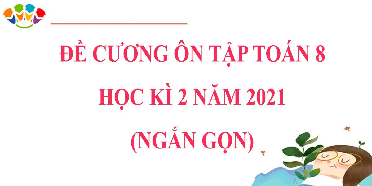 de-cuong-on-tap-toan-8-hoc-ki-2-nam-2021-ngan-gon.png
