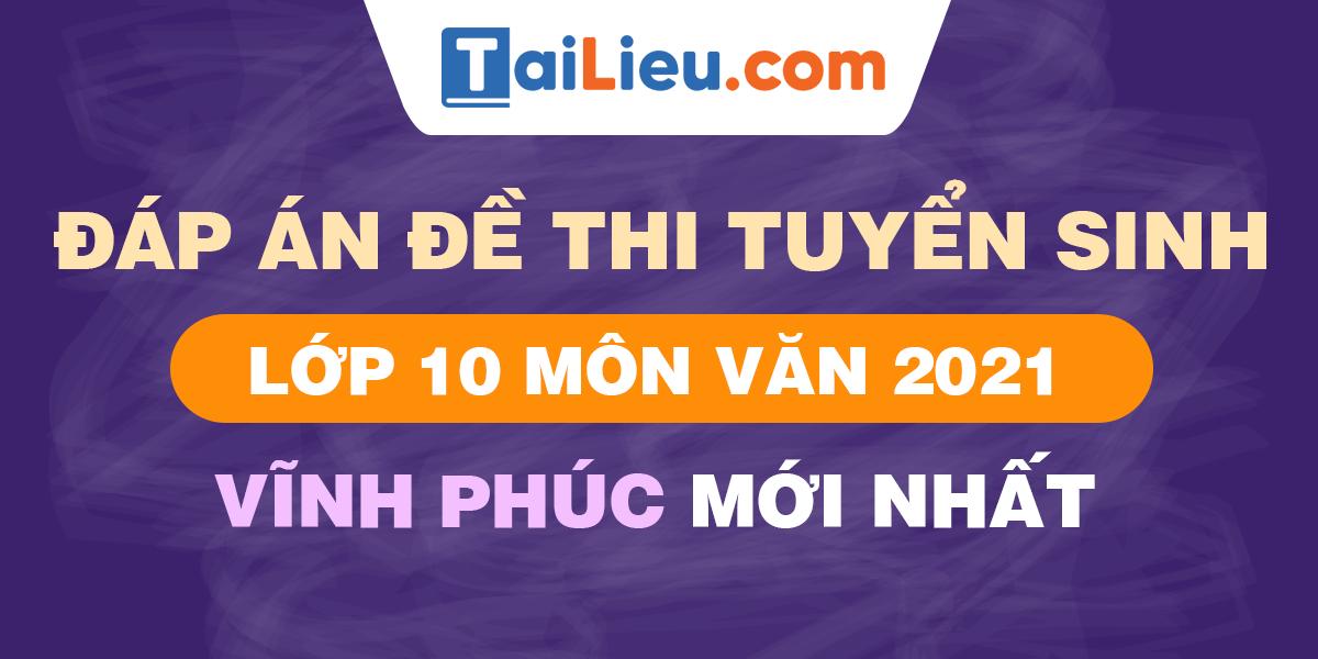 de-thi-vao-lop-10-mon-van-2021-vinh-phuc.png