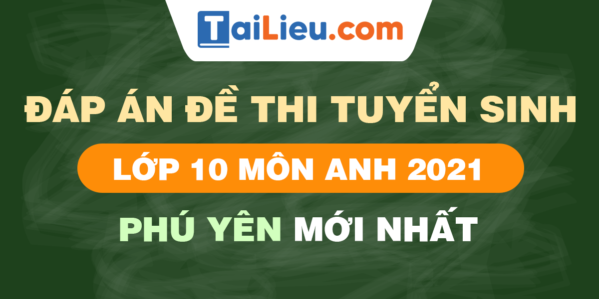 de-thi-vao-lop-10-mon-anh-2021-phu-yen.png