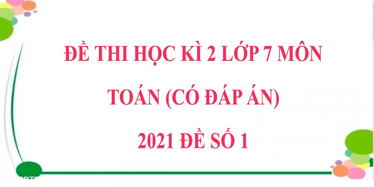 de-thi-toan-lop-7-hoc-ki-2-nam-2021-co-dap-an-de-so-1.png