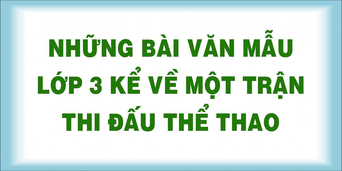 nhung-bai-van-mau-lop-3-ke-ve-mot-tran-thi-dau-the-thao.png