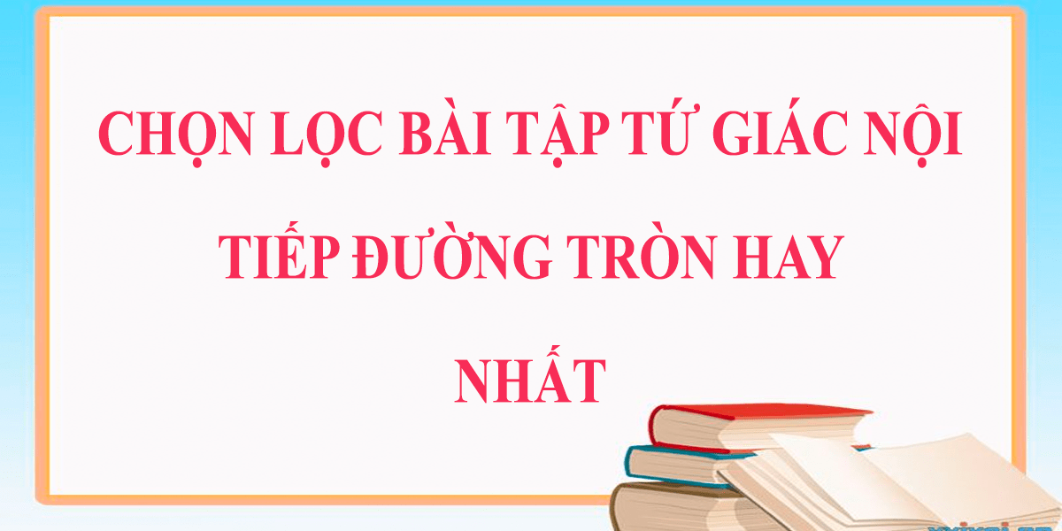 chon-loc-bai-tap-ve-tu-giac-noi-tiep-lop-9-co-loi-giai-hay-nhat-2.png
