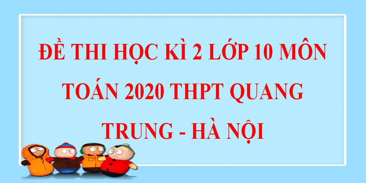 de-thi-hoc-ki-2-lop-10-mon-toan-2020-thpt-quang-trung-ha-noi-9.png