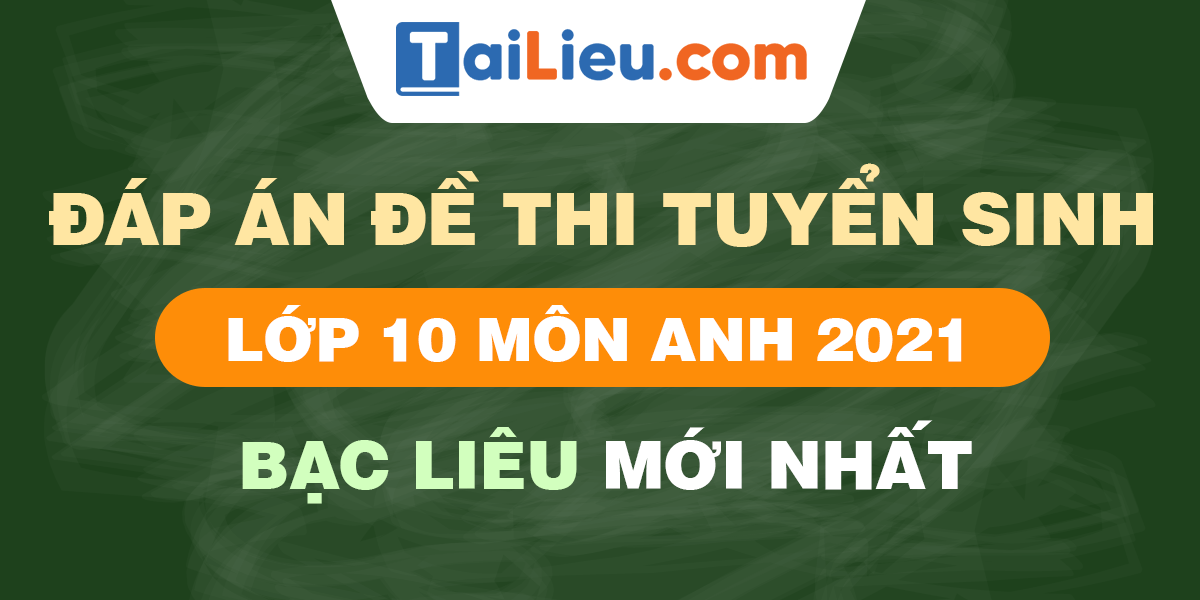 de-thi-vao-lop-10-mon-anh-2021-bac-lieu.png