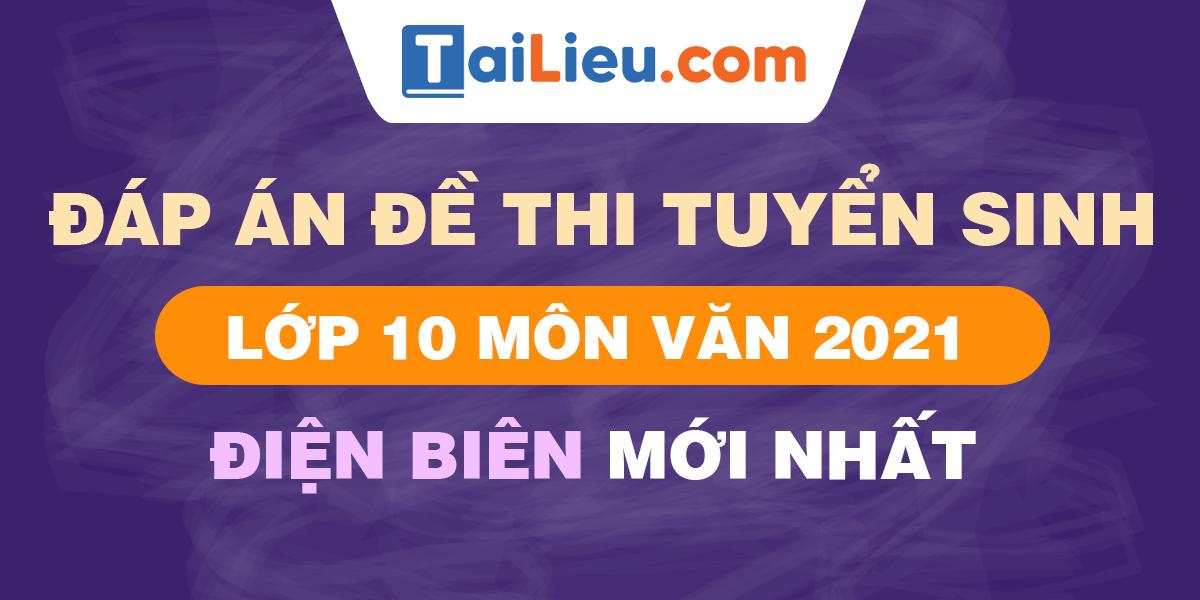 de-thi-vao-lop-10-mon-van-2021-dien-bien.png